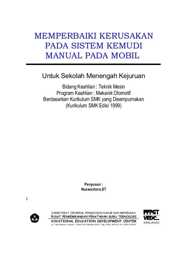 MEMPERBAIKI KERUSAKAN PADA SISTEM KEMUDI MANUAL PADA MOBIL Untuk Sekolah Menengah Kejuruan Bidang Keahlian : Teknik Mesin ...