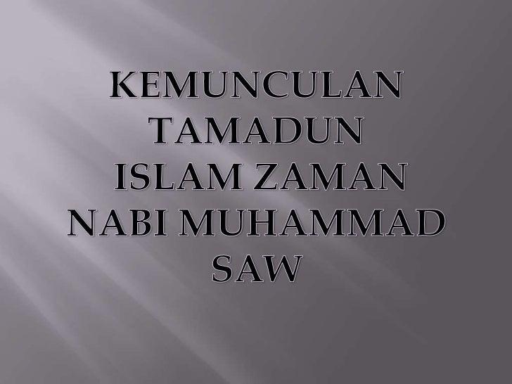     Nama: Muhammad bin  Abdullah bin  Abdul Muttalib bin    Hashim   Tarikh lahir: Subuh Isnin, 12 Rabiulawal / 20 April...