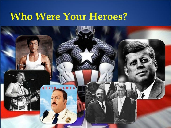Who Were Your Heroes?