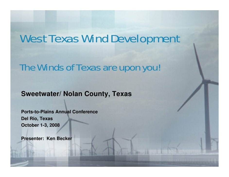 West Texas Wind Development  The Winds of Texas are upon you!  Sweetwater/ Nolan County, Texas  Ports-to-Plains Annual Con...