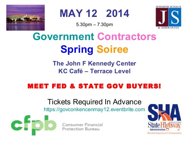 MAY 12 2014 5.30pm – 7.30pm Government Contractors Spring Soiree The John F Kennedy Center KC Café – Terrace Level MEET FE...
