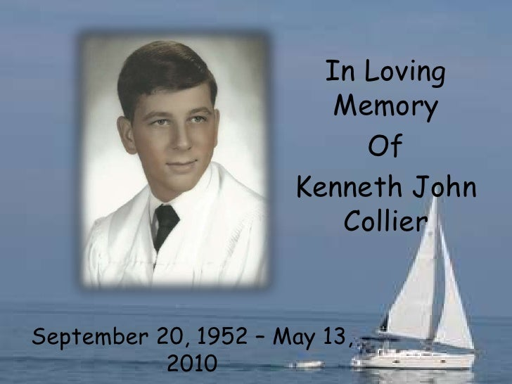 In Loving Memory<br />Of<br />Kenneth John Collier<br />September 20, 1952 – May 13, 2010<br />