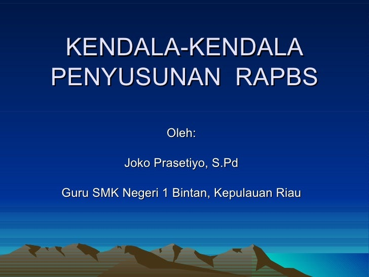 KENDALA-KENDALAPENYUSUNAN RAPBS                 Oleh:          Joko Prasetiyo, S.PdGuru SMK Negeri 1 Bintan, Kepulauan Riau