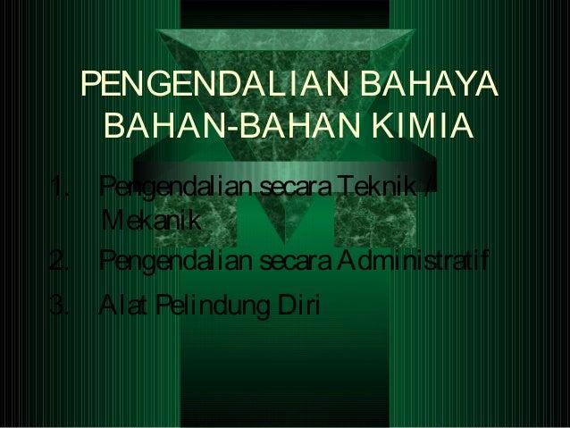 PENGENDALIAN BAHAYABAHAN-BAHAN KIMIA1. Pengendalian secaraTeknik /Mekanik2. Pengendalian secaraAdministratif3. Alat Pelind...