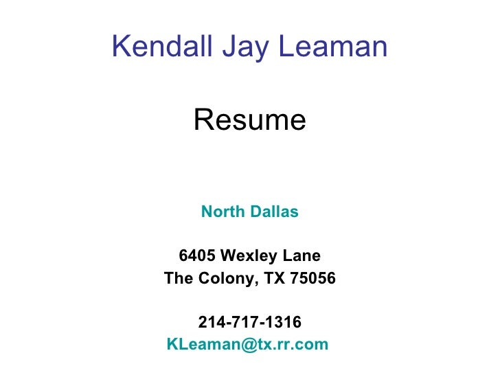 Kendall Jay Leaman Resume North Dallas 6405 Wexley Lane The Colony, TX 75056 214-717-1316 [email_address]