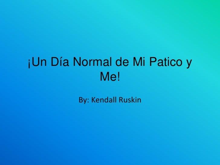 ¡Un Día Normal de Mi Patico y Me!<br />By: Kendall Ruskin<br />