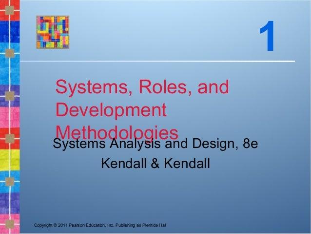 Copyright © 2011 Pearson Education, Inc. Publishing as Prentice HallSystems, Roles, andDevelopmentMethodologiesSystems Ana...