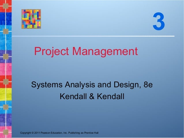 Copyright © 2011 Pearson Education, Inc. Publishing as Prentice HallProject ManagementSystems Analysis and Design, 8eKenda...