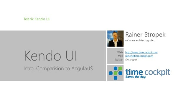 Saves the day. Telerik Kendo UI Kendo UI Rainer Stropek software architects gmbh http://www.timecockpit.com rainer@timecoc...