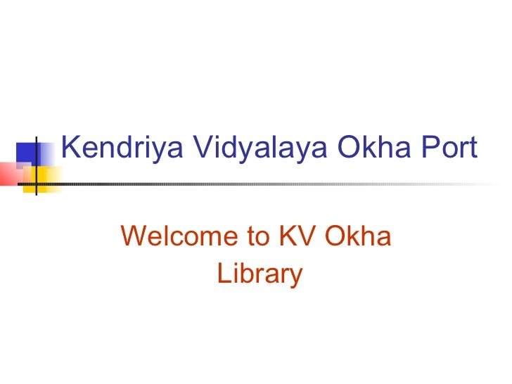 Kendriya Vidyalaya Okha Port    Welcome to KV Okha          Library