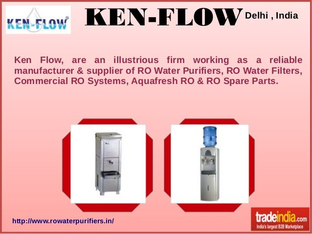 KEN-FLOW  Delhi , India  Ken Flow, are an illustrious firm working as a reliable manufacturer & supplier of RO Water Purif...