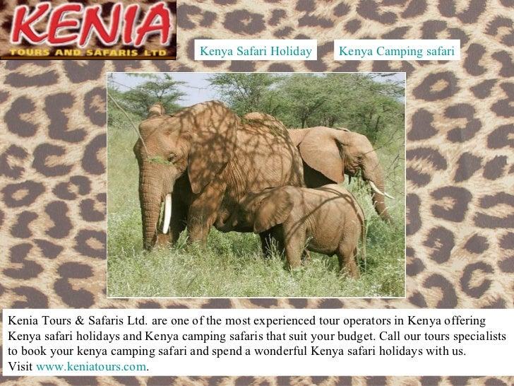 Kenya Safari Holiday       Kenya Camping safariKenia Tours & Safaris Ltd. are one of the most experienced tour operators i...