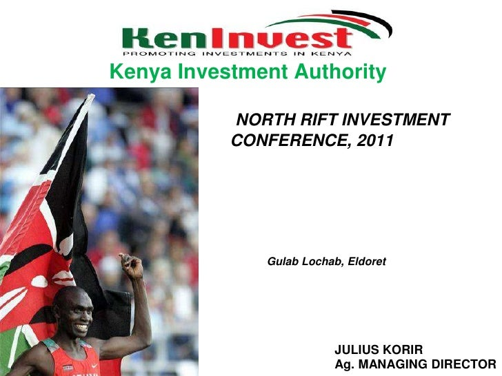Kenya Investment Authority<br />NORTH RIFT INVESTMENT CONFERENCE, 2011<br />GulabLochab, Eldoret<br />JULIUS KORIR<br />Ag...