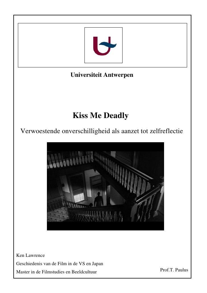 Universiteit Antwerpen                                Kiss Me Deadly   Verwoestende onverschilligheid als aanzet tot zelfr...
