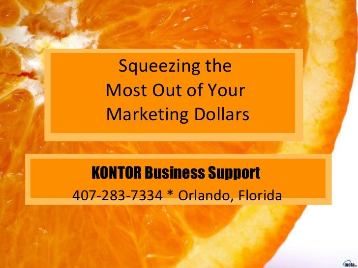 Squeezing the  Most Out of Your  Marketing Dollars KONTOR Business Support   407-283-7334 * Orlando, Florida