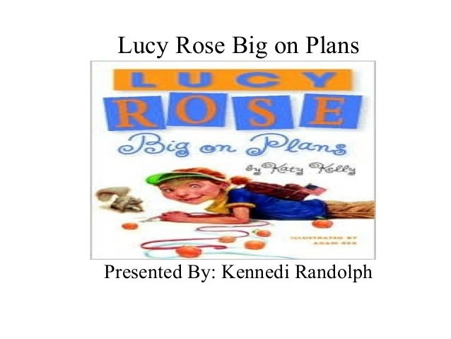 Lucy Rose Big on Plans Presented By: Kennedi Randolph