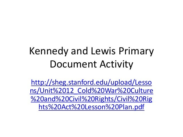 Kennedy and Lewis Primary Document Activity http://sheg.stanford.edu/upload/Lesso ns/Unit%2012_Cold%20War%20Culture %20and...