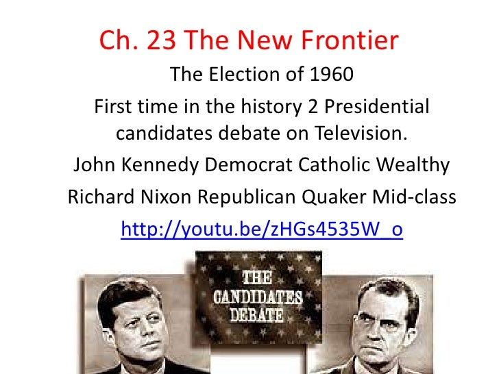 Ch. 23 The New Frontier             The Election of 1960   First time in the history 2 Presidential      candidates debate...