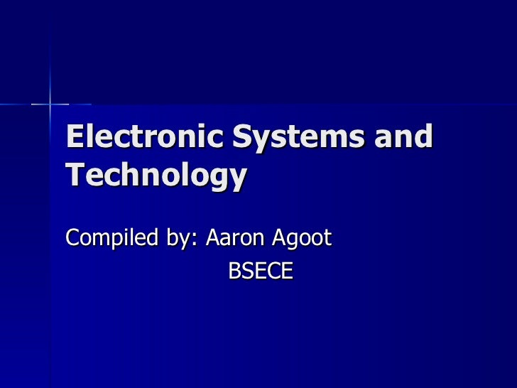 Electronic Systems and Technology Compiled by: Aaron Agoot   BSECE