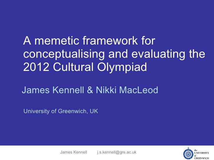A memetic framework for conceptualising and evaluating the 2012 Cultural Olympiad James Kennell & Nikki MacLeod University...