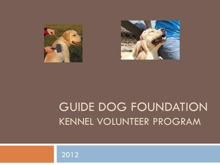 GUIDE DOG FOUNDATIONKENNEL VOLUNTEER PROGRAM2012