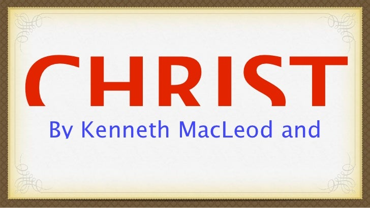 CHRISTBy Kenneth MacLeod and