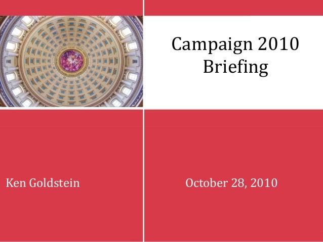 Campaign 2010 Briefing Ken Goldstein October 28, 2010