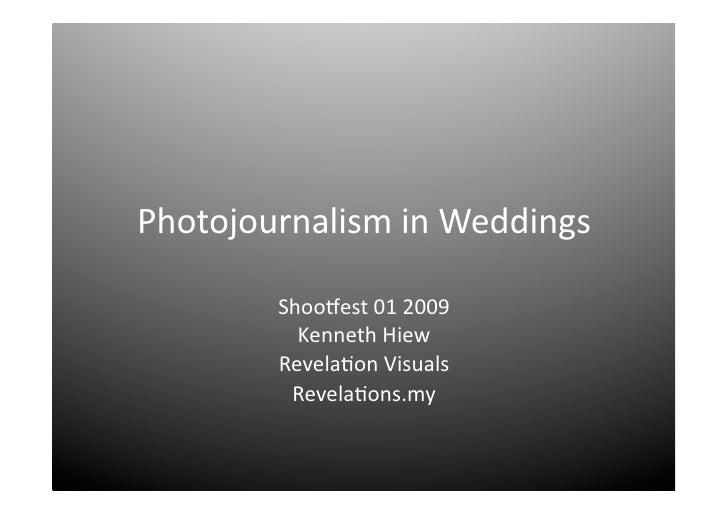 PhotojournalisminWeddings          Shoo4est012009           KennethHiew         Revela>onVisuals          Revela...