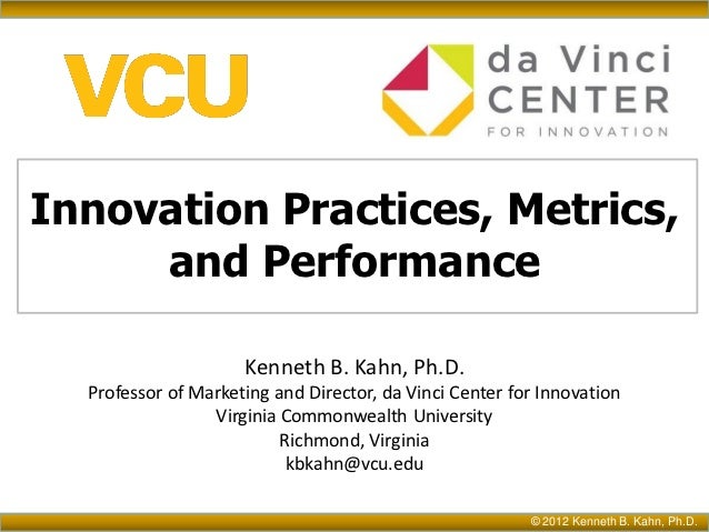 Innovation Practices, Metrics,     and Performance                     Kenneth B. Kahn, Ph.D.  Professor of Marketing and ...