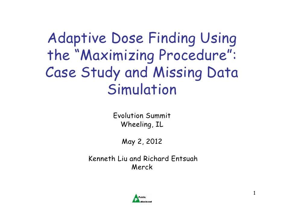 Adaptive-Dose Finding Using the 'Maximizing Procedure': Case Study and Missing Data Simulation - Kenneth Liu, Merck & Co., Inc.
