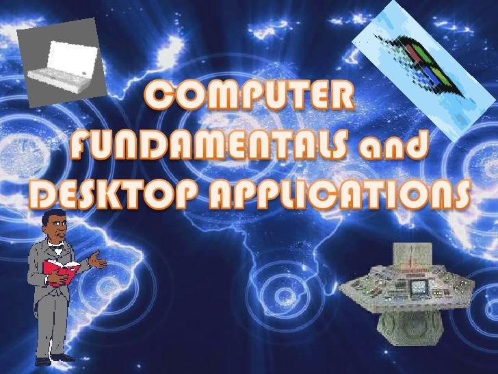 COMPUTER FUNDAMENTALS and DESKTOP APPLICATIONS<br />