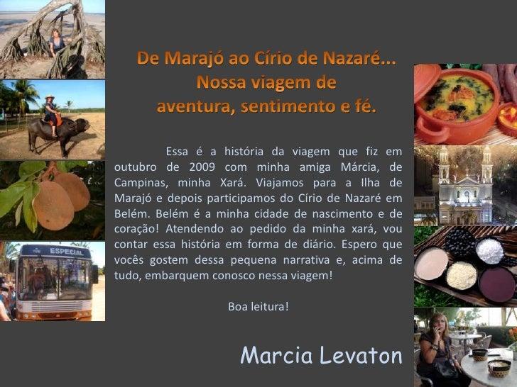 De Marajó ao Círio de Nazaré...<br />Nossa viagem de aventura, sentimento e fé.<br />Essa é a história daviagem que fiz e...