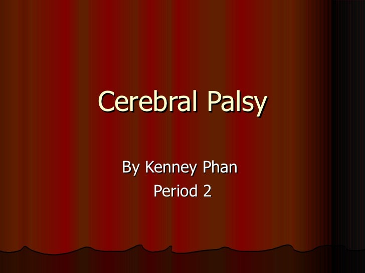 Cerebral Palsy By Kenney Phan  Period 2