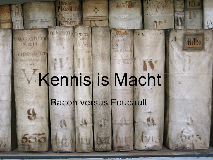 Kennis is Macht Bacon versus Foucault