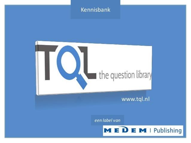 Kennisbank  www.tql.nl een label van