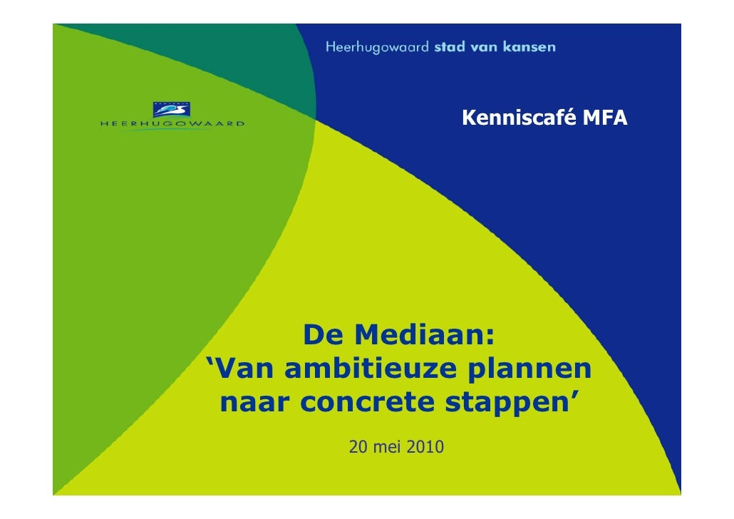 Kenniscafé MFA           De Mediaan: 'Van ambitieuze plannen  naar concrete stappen'         20 mei 2010