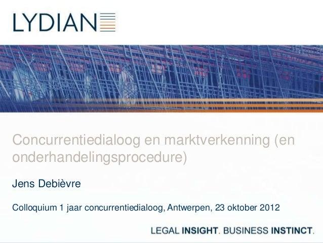 Concurrentiedialoog en marktverkenning (enonderhandelingsprocedure)Jens DebièvreColloquium 1 jaar concurrentiedialoog, Ant...
