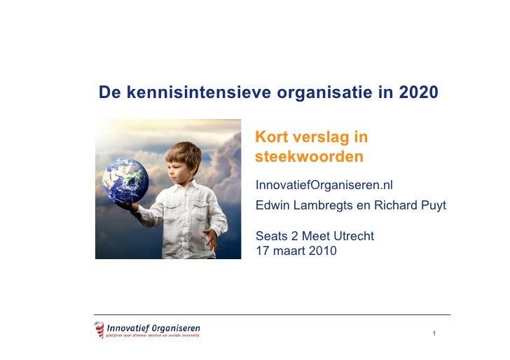 De kennisintensieve organisatie in 2020                   Kort verslag in                  steekwoorden                  I...