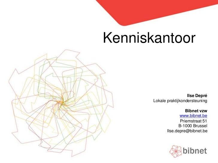 Kenniskantoor<br />Ilse Depré<br />Lokale praktijkondersteuning<br /><br />Bibnet vzw<br />www.bibnet.be<br />Priemstraa...