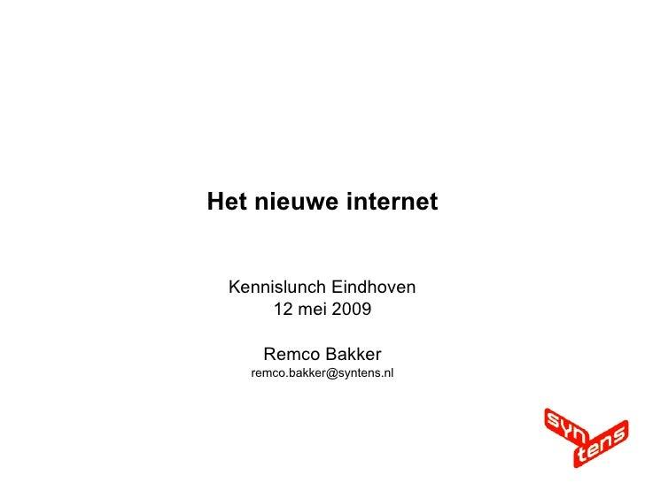 Het nieuwe internet Kennislunch Eindhoven 12 mei 2009 Remco Bakker [email_address]