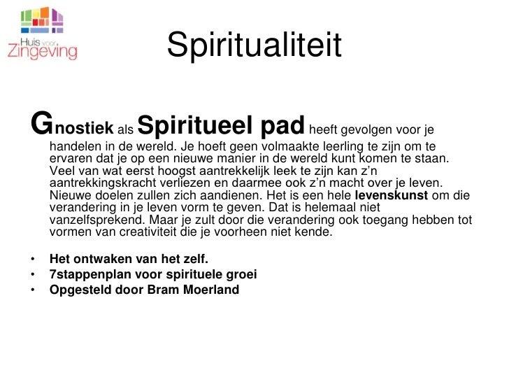 Spiritualiteit<br />Gnostiek als Spiritueel pad heeft gevolgen voor je handelen in de wereld. Je hoeft geen volmaakte leer...