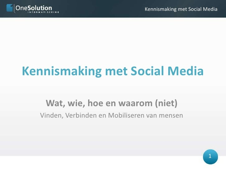 1/34<br />Kennismaking met Social Media<br />Wat, wie, hoe en waarom (niet)<br />Vinden, Verbinden en Mobiliseren van mens...