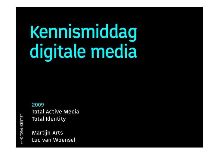 Kennismiddag                    digitale media                     2009                    Total Active Media © TOTAL IDEN...