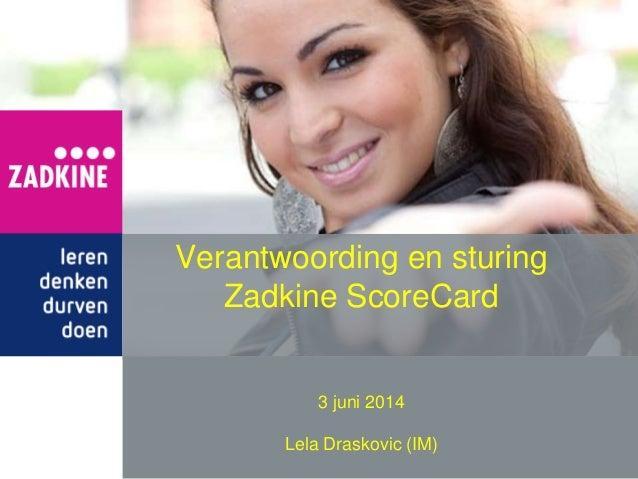 Verantwoording en sturing Zadkine ScoreCard 3 juni 2014 Lela Draskovic (IM)