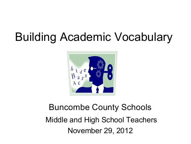 Building Academic Vocabulary      Buncombe County Schools     Middle and High School Teachers           November 29, 2012