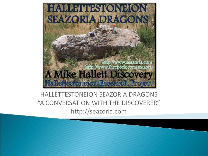 HELLO READERS MY NAME IS MIKE HALLETT AND I AM THEHALLETTESTONEION SEAZORIA DRAGONS DISCOVERER.THIS PRESENTATION IS ACTUAL...