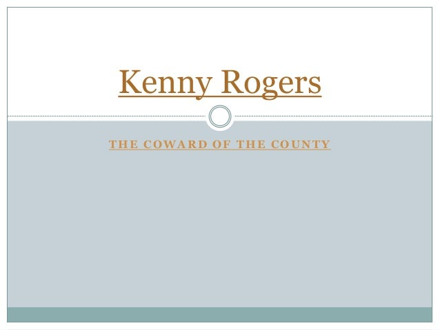 THE COWARD OF THE COUNTY Kenny Rogers