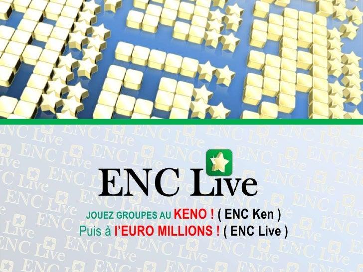 JOUEZ GROUPES AU KENO ! ( ENC Ken )<br />Puis à l'EURO MILLIONS ! ( ENC Live )<br />