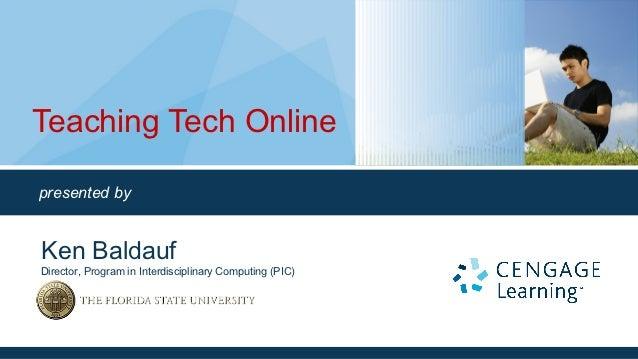Teaching Tech Onlinepresented byKen BaldaufDirector, Program in Interdisciplinary Computing (PIC)
