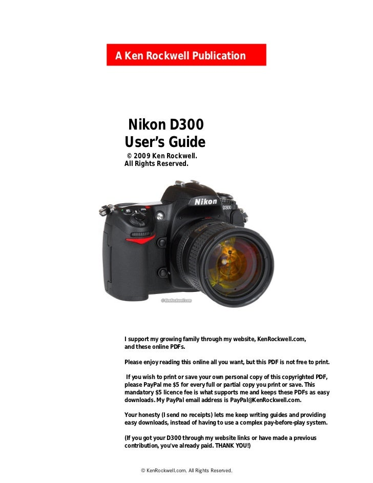 A Ken Rockwell Publication      Nikon D300  User's Guide  © 2009 Ken Rockwell.  All Rights Reserved.      I support my gro...